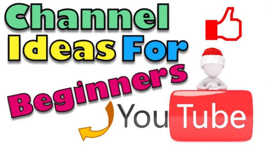 YouTube channel ideas for beginners Intelligence choosing idea of your YouTube channel